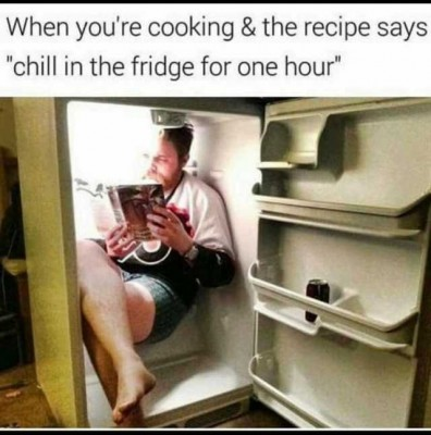 when-youre-cooking-the-recipe-says-chill-in-the-fridge-for-one-hour-TxrNS.jpg
